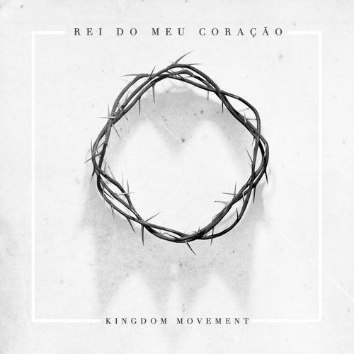 Rei Do Meu Coração by Kingdom Movement