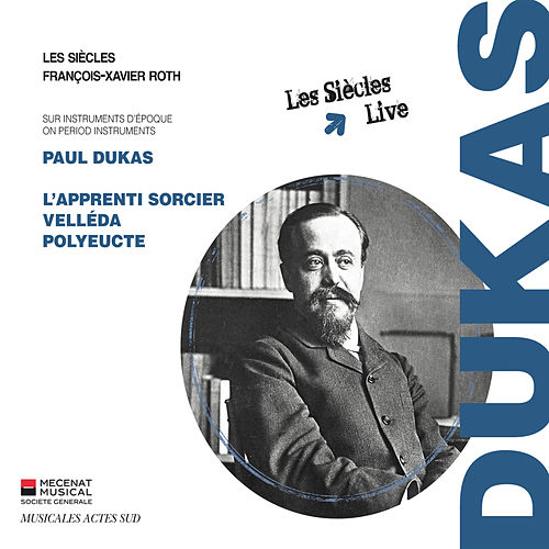 Paul Dukas: L'Apprenti sorcier, Velléda, Polyeucte de Les Siècles
