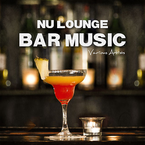 Nu Lounge Bar Music by Various Artists
