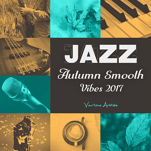 Jazz (Autumn Smooth Vibes 2017) by Various Artists