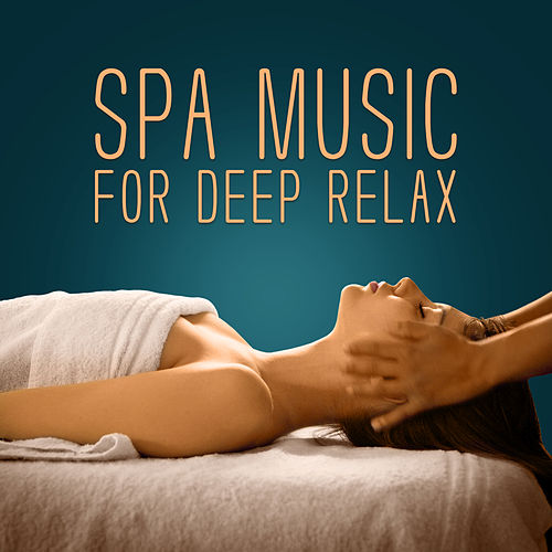Spa Music for Deep Relax – Easy Listening, Spa Relaxation, Stress Relief, Peaceful Songs, Rest with New Age by Relaxing Spa Music