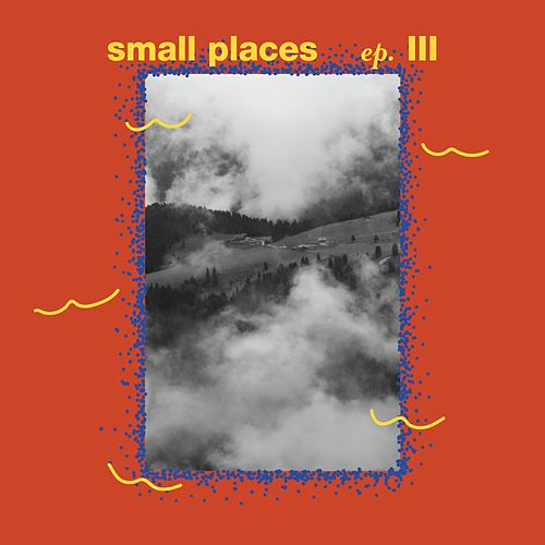 Ep III by Small Places