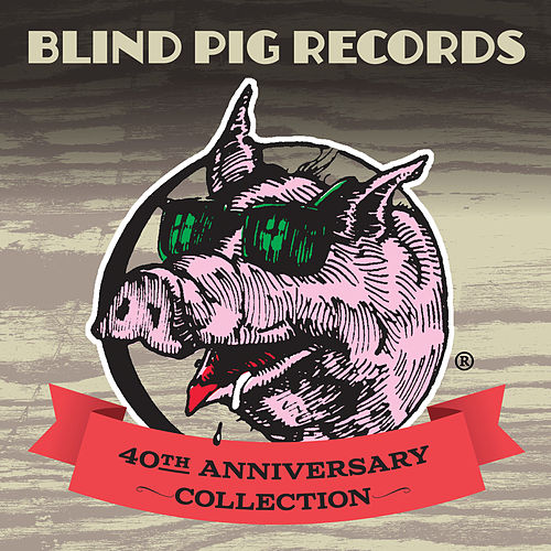 Blind Pig Records: 40th Anniversary Collection de Various Artists