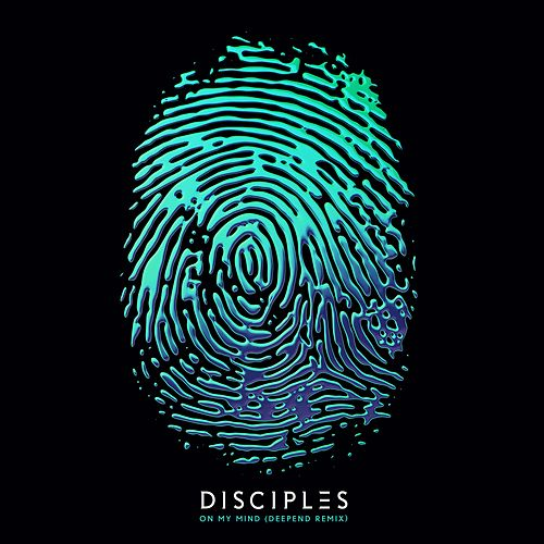 On My Mind (Deepend Remix) by Disciples