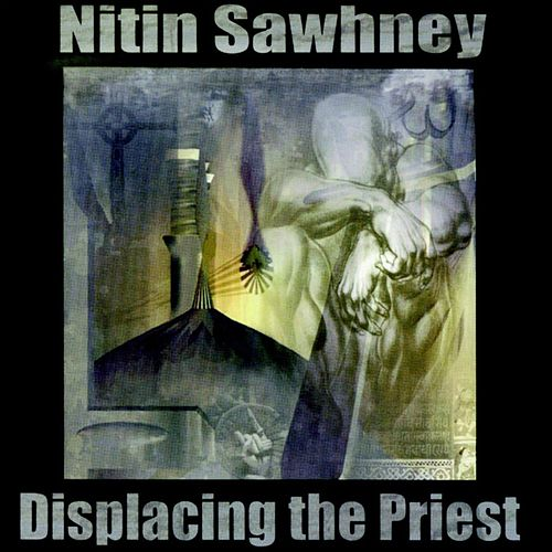 Displacing the Priest de Nitin Sawhney