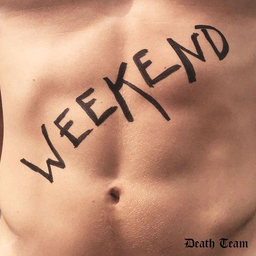 Weekend by Death Team