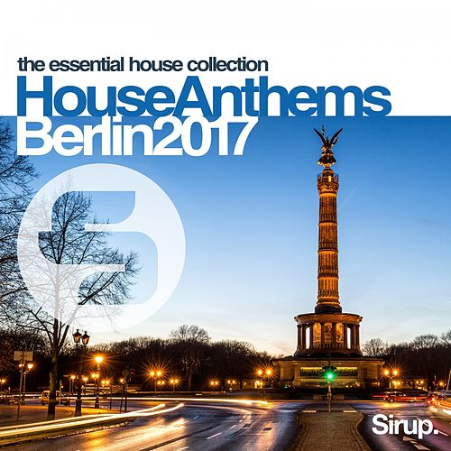 Sirup House Anthems Berlin 2017 von Various Artists