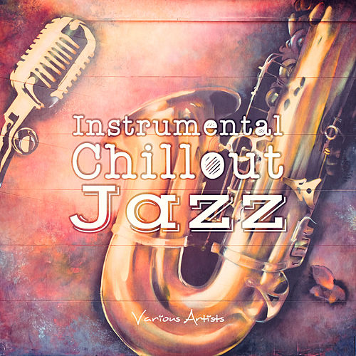 Instrumental Chillout Jazz by Various Artists