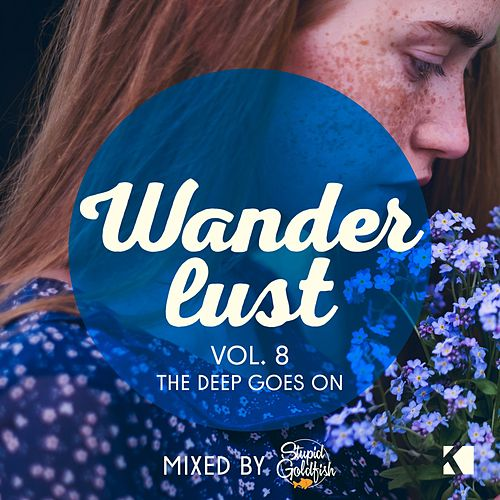 Wanderlust, Vol. 8 (The Deep Goes On!) (Mixed by Stupid Goldfish) von Various Artists