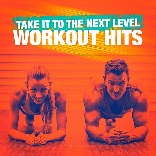 Take It to the Next Level Workout Hits by Cardio Workout Crew (1)