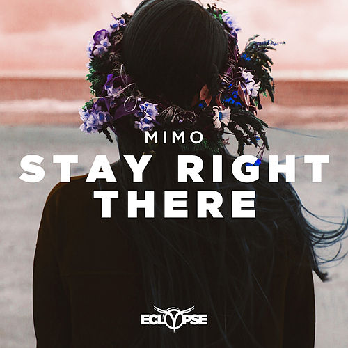 Stay Right There by Mimo