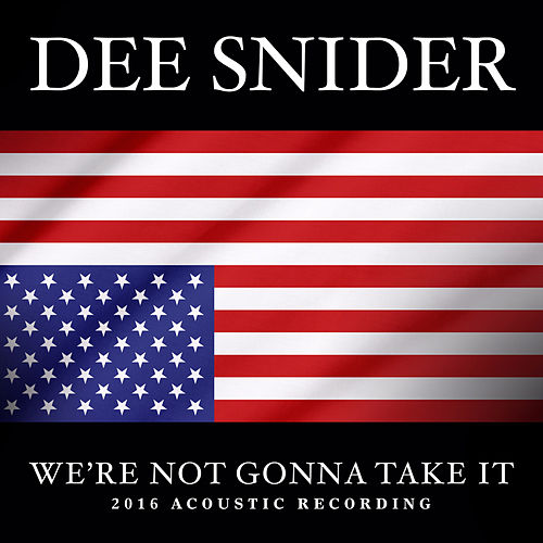 We're Not Gonna Take It by Dee Snider