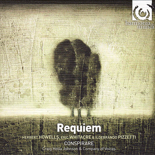Requiem - Howells, Whitacre, Pizzetti de Conspirare and Craig Hella Johnson