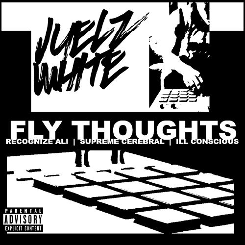 Fly Thoughts (feat. Recognize Ali, Supreme Cerebral & Ill Conscious) by Juelz White