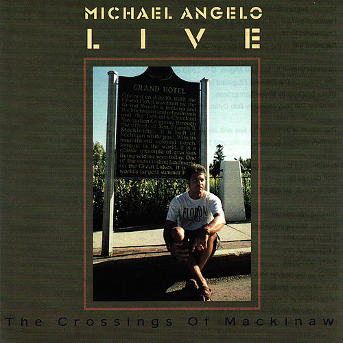 The Crossings Of Mackinaw: Live de Michael Angelo