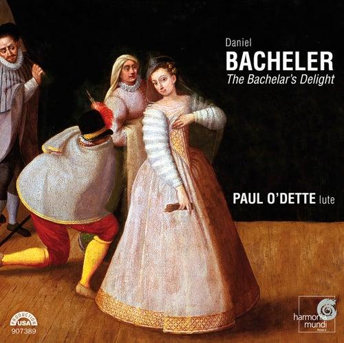 Daniel Bacheler: The Bachelar's Delight by Paul O'dette