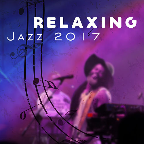 Relaxing Jazz 2017 – New Instrumental Melodies, Smooth Jazz, Saxophone Sounds, Ambient de Acoustic Hits