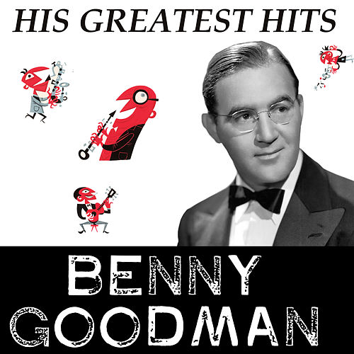 Benny Goodman - His Greatest Hits by Benny Goodman