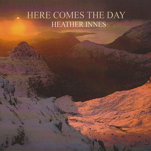 Here Comes the Day de Heather Innes