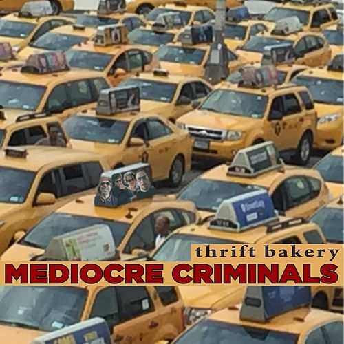 Mediocre Criminals by Thrift Bakery