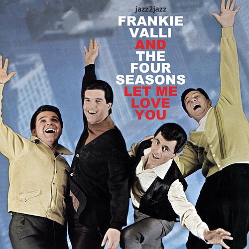 Let Me Love You von Frankie Valli & The Four Seasons