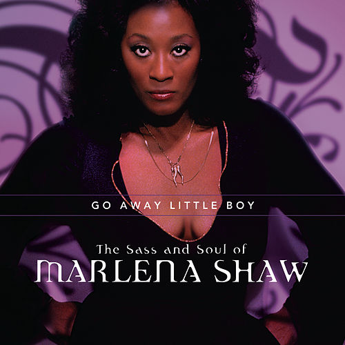 Go Away Little Boy: The Sass And Soul Of Marlena Shaw by Marlena Shaw