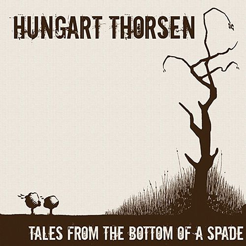 Tales From The Bottom Of A Spade by Hungart Thorsen