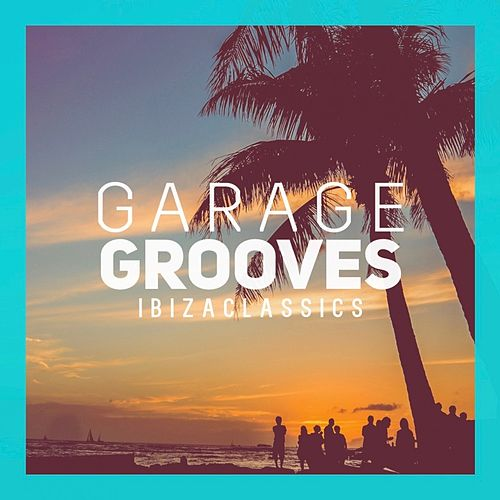Garages Grooves Ibiza Classics de Various Artists