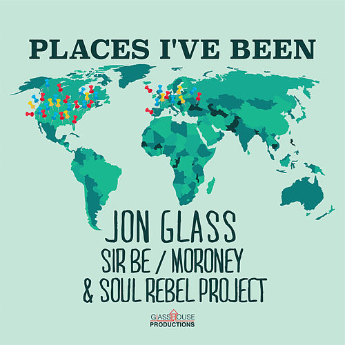 Places I've Been (feat. Sir Be, Moroney, & Soul Rebel Project) de Jon Glass