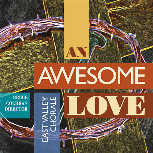 An Awesome Love by East Valley Chorale