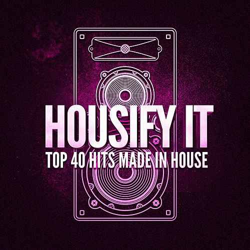 Housify It! Top 40 Hits Made in House de Various Artists