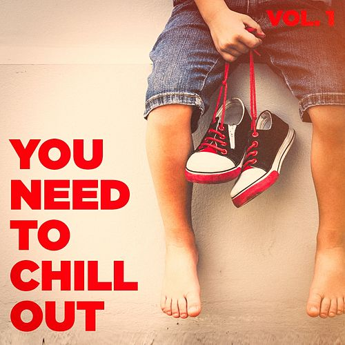 You Need to Chill Out, Vol. 1 (Relaxing Chillout Music) von Various Artists