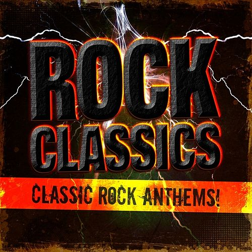 Rock Classics - Classic Rock Anthems! by Various Artists