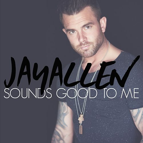 Sounds Good to Me by Jay Allen