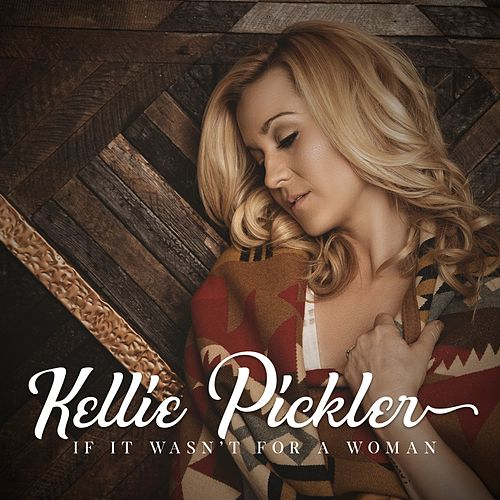 If It Wasn't for a Woman von Kellie Pickler