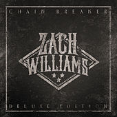 Chain Breaker (Deluxe Edition) by Zach Williams