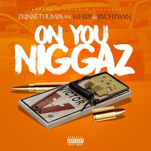 On You Niggaz (feat. Whipp & Rych Twyn) von Prinxe Thumpa