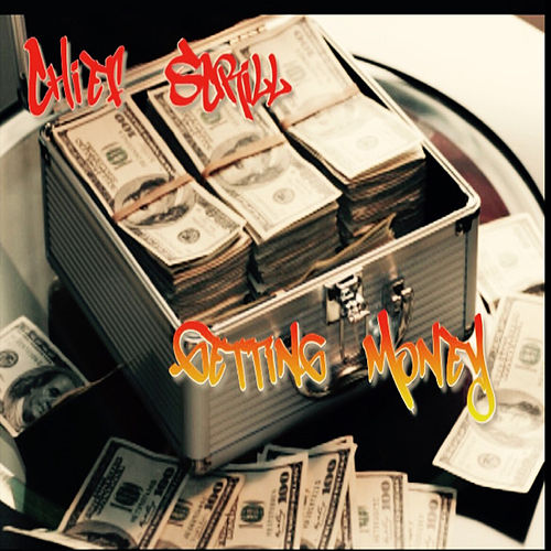 Getting Money by Chief Scrill