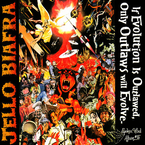 If Evolution Is Outlawed, Only Outlaws... by Jello Biafra