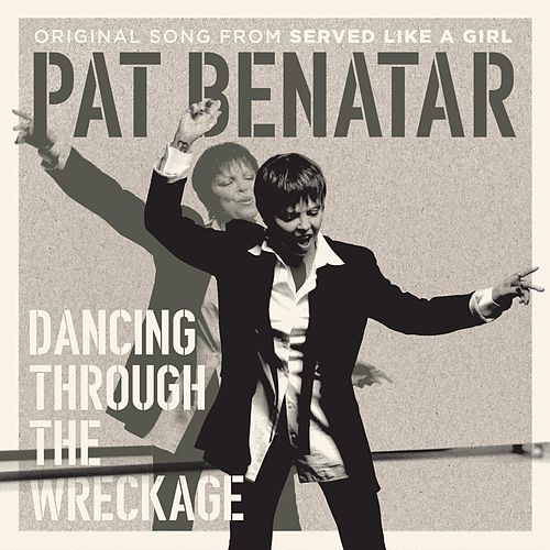 Dancing Through the Wreckage (From 'Served Like a Girl') von Pat Benatar
