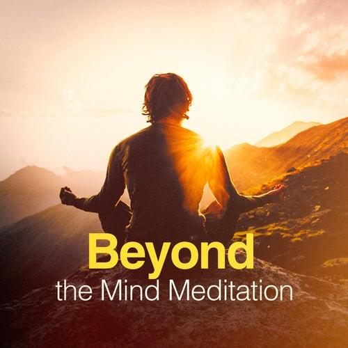Beyond the Mind Meditation von Various Artists
