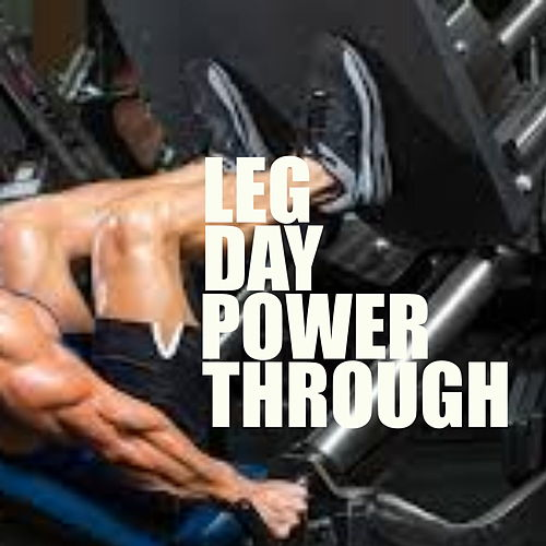 Leg Day Power Through by Various Artists