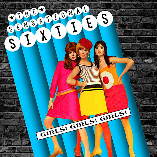 The Sensational Sixties - Girl's, Girls!, Girls! de Various Artists