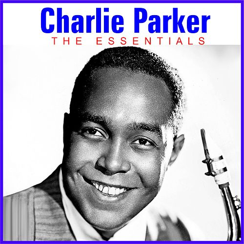 The Essentials by Charlie Parker