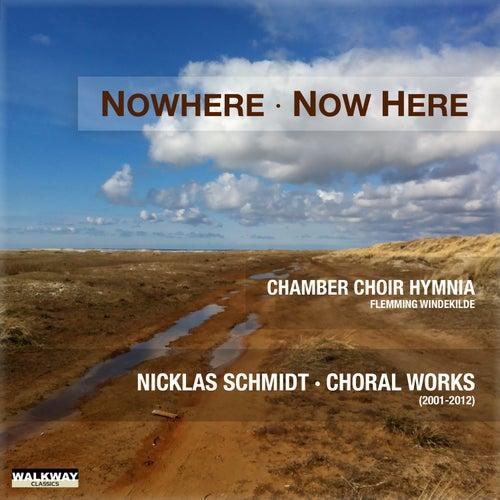 Nicklas Schmidt: Nowhere Now Here. Works for Choir von Chamber Choir Hymnia