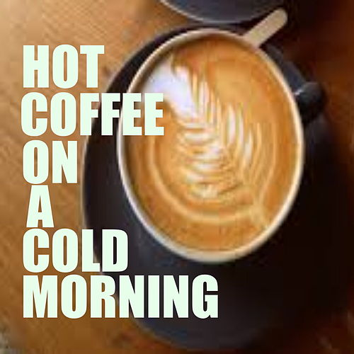Hot Coffee On A Cold Morning by Various Artists