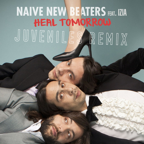 Heal Tomorrow (Juveniles Remix) von Naive New Beaters