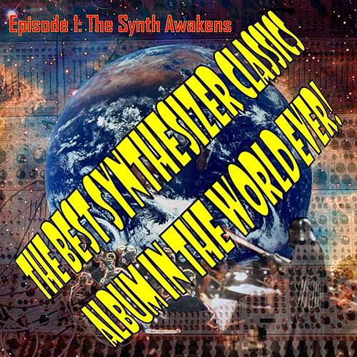 The Best Synthesizer Classics Album in the World Ever! Episode I: The Synth Awakens von The Synthesizer