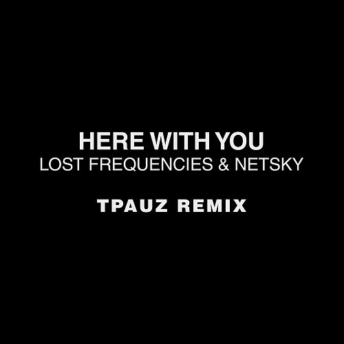 Here With You (Tpauz Remix) de Lost Frequencies and Netsky