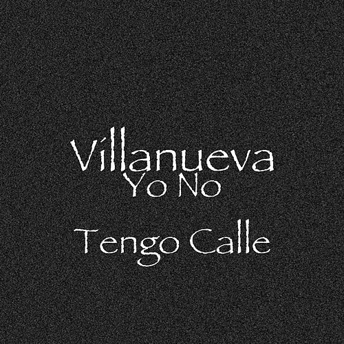 Yo No Tengo Calle de Villanueva